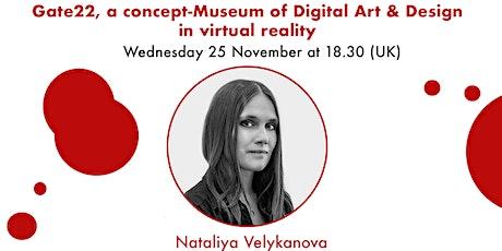 Gate22: Concept Museum of Digital Art & Design in VR- Nataliya Velykanova tickets