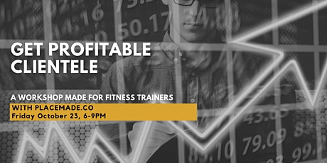 Get Profitable Clientele A Workshop Made For  Fitness Trainers tickets