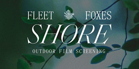 Fleet Foxes Shore Outdoor Film Screening at Vasa Park tickets