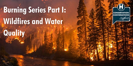 Conservation Conversations Burning Series Pt I: Wildfires and Water Quality tickets