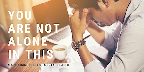You are not alone in this – Maintaining Positive Mental Health tickets
