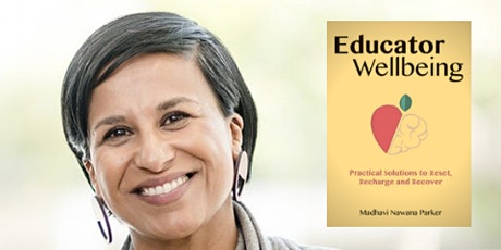 Educator Wellbeing with Madhavi Nawana Parker: Book Launch tickets