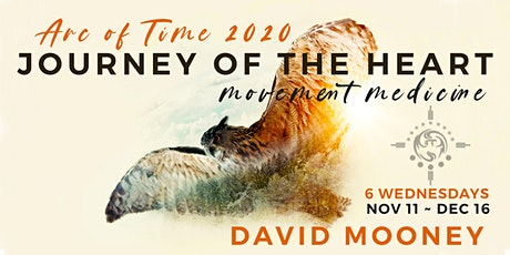 Journey of the Heart: ARC OF TIME 2020: Movement Medicine  w DAVID MOONEY