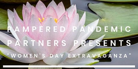 """Pampered Pandemic Partners PRESENTS """" Women's Day Extravaganza"""" tickets"""