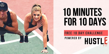 10 Minutes in 10 Days - FREE 10 Day Hustle Fit Challenge! tickets