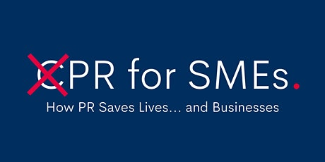 PR for SMEs – How PR Saves Lives… and Businesses tickets