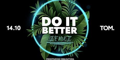 DO IT BETTER - TOM | Mercoledì 14 Ottobre biglietti
