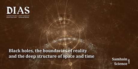Black holes, the boundaries of reality & the deep structure of space & time tickets