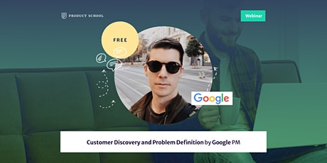 Webinar: Customer Discovery and Problem Definition by Google PM tickets
