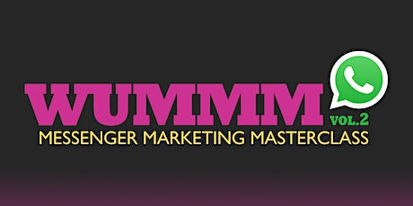 WUMMM - Messenger Marketing Masterclass Vol. 2 Tickets
