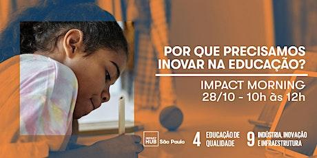 Impact Morning - Por que precisamos inovar na educação? bilhetes