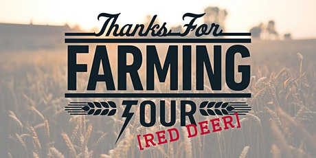 Thanks For Farming Tour Red Deer tickets