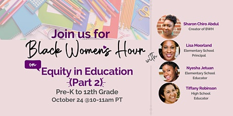 Black Women's Hour: Equity in Education  PART 2 (Pre-K to 12th Grade) tickets