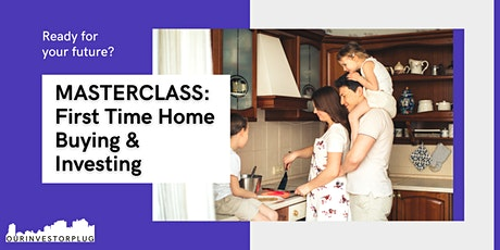 Masterclass: First Time Home Buyer or Investor tickets