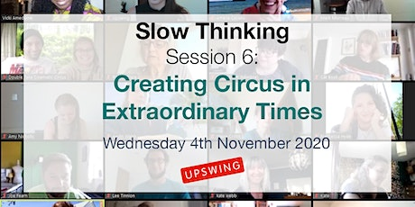 Slow Thinking Session 6: Creating Circus in Extraordinary Times tickets