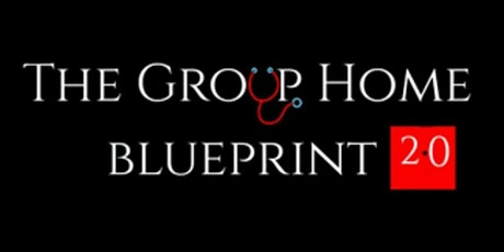 THE GROUP HOME BLUEPRINT 2.0 CONFERENCE tickets
