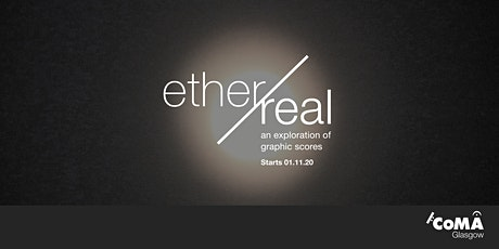 CoMA Glasgow: Ether/Real - an exploration of graphic scores tickets