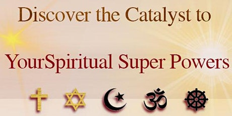 Discover the Catalyst to Your Spiritual Super Powers tickets