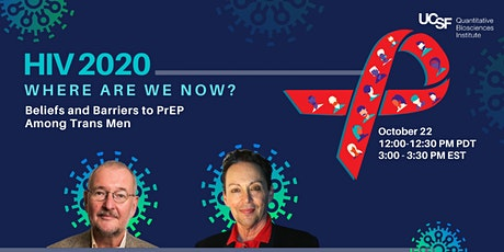 HIV 2020: Where Are We Now?; Beliefs and Barriers to PrEP Among Trans Men tickets