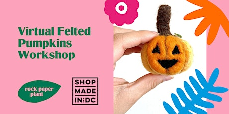 Virtual Felted Pumpkins Workshop with Shop Made in DC & Rock Paper Plant tickets