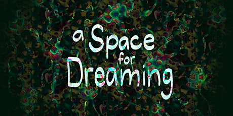 A Space for Dreaming tickets