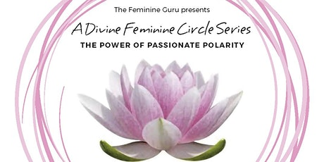A Divine Feminine Circle Series: The Power Of Passionate Polarity tickets