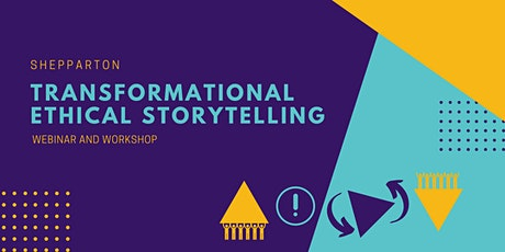Shepparton Transformational Ethical Storytelling Webinar and Workshop tickets