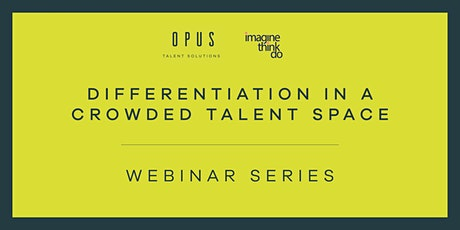 Differentiation in a crowded talent space - Webinar Series tickets