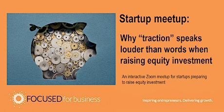 """Why """"traction"""" speaks louder than words when raising equity investment"""