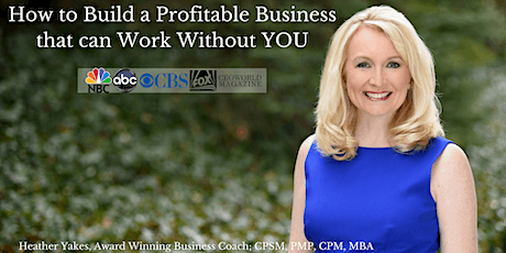 How to Build a Profitable Business That Can Work Without You tickets