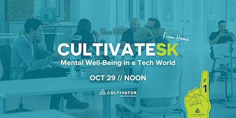 CultivateSK - Mental Well-Being in a Tech World tickets