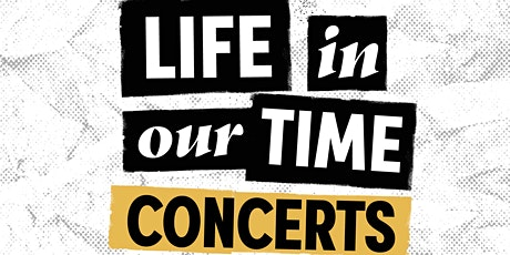 Life In Our Time tickets
