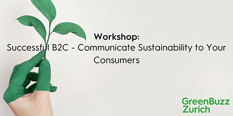 Workshop: Successful B2C - Communicate Sustainability to Your Consumers Tickets
