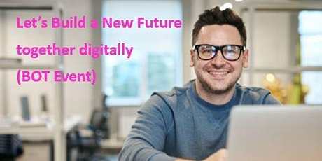 Let's Build a New Future together Digitally (BOT Event)