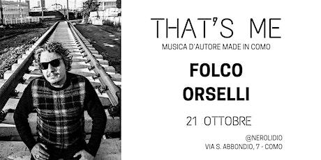That's Me: Folco Orselli @ Nerolidio biglietti