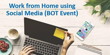 Work from Home using Social Media (BOT Event)