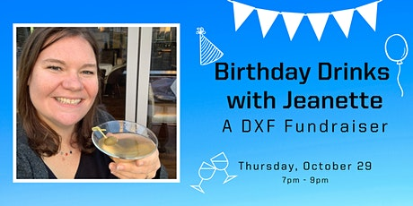 Birthday Drinks with Jeanette: A DXF Fundraiser tickets