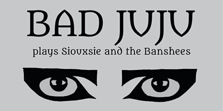 Early Show - Bad Juju plays Siouxsie and the Banshees tickets