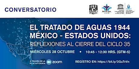 Conversatorio: El Tratado de Aguas 1944 México-Estados Unidos boletos
