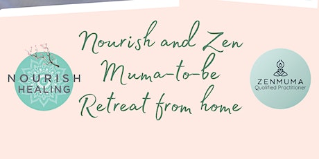 Nourish and Zen Muma-to-Be retreat from home tickets