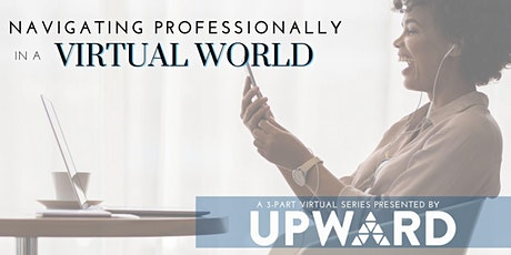 Navigating Professionally in a Virtual World - A 3-part Virtual Series tickets