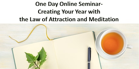 ONLINE SEMINAR- CREATING YOUR YEAR WITH THE LAW OF ATTRACTION & MEDITATION tickets
