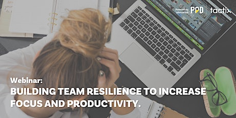 Webinar: Building team resilience to increase focus and productivity tickets