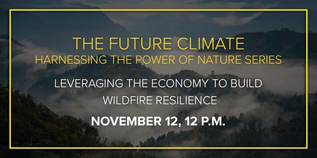 The Future Climate: Leveraging the Economy to Build Wildfire Resilience tickets