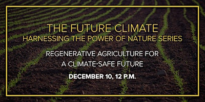 The Future Climate: Regenerative Agriculture for a Climate-Safe Future