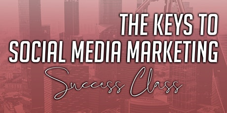 The Keys to Social Media Marketing Success Class tickets