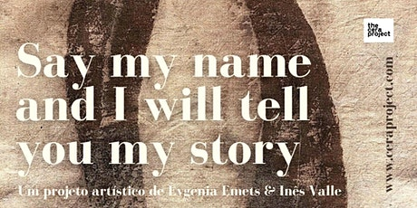 Talks | SAY MY NAME AND I WILL TELL YOU MY STORY tickets