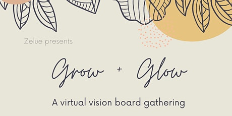 Grow + Glow: A virtual vision board gathering tickets