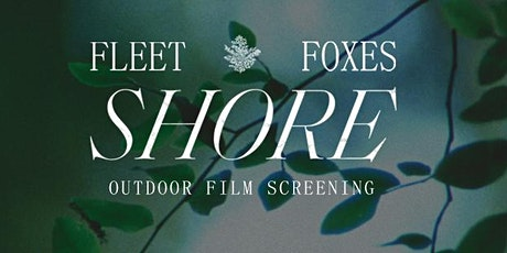 Fleet Foxes Shore Outdoor Film Screening tickets