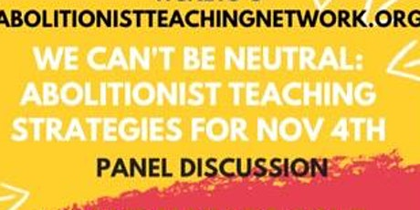 We Can't Be Neutral: Abolitionist Teaching Strategies on November 4 tickets